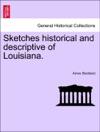 Sketches Historical And Descriptive Of Louisiana