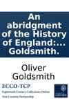 An Abridgment Of The History Of England From The Invasion Of Julius Csar To The Death Of George II By Dr Goldsmith