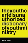 The Youth Cartels Unauthorized Dictionary Of Youth Ministry