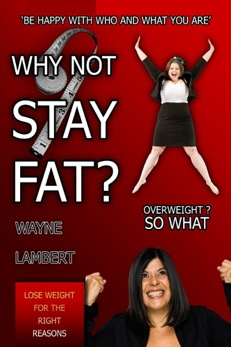 Why Not Stay Fat