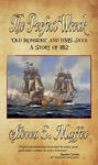 The Perfect Wreck - Old Ironsides And HMS Java A Story Of 1812