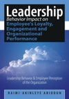 Leadership Behavior Impact On Employees Loyalty Engagement And Organizational Performance