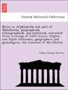 Notes On Afghanistan And Part Of Baluchistan Geographical Ethnographical And Historical Extracted From Writings Of Little Known Afghan And Tajzik Historians Geographers And Genealogists The Histories Of The Ghuris