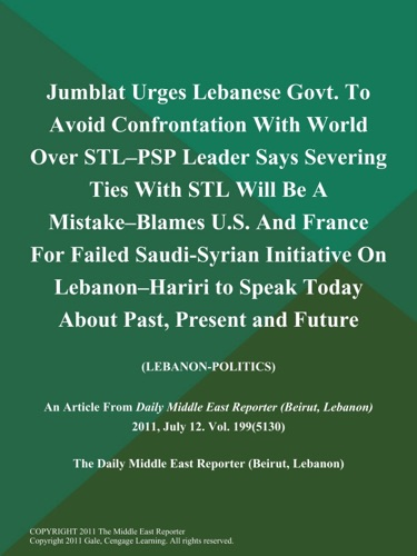 Jumblat Urges Lebanese Govt To Avoid Confrontation with World over STL--PSP Leader Says Severing Ties with STL will be a Mistake--Blames US and France for Failed Saudi-Syrian Initiative on Lebanon--Hariri to Speak Today About Past Present and Future Lebanon-Politics