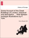 Some Account Of The Great Buildings Of London Historical And Descriptive  With Thirteen Autotype Illustrations By F York