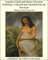 Legends Of Gods And Ghosts Hawaiian Mythology Collected And Translated From The Hawaiian