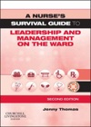 A Nurses Survival Guide To Leadership And Management On The Ward
