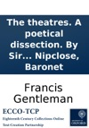 The Theatres A Poetical Dissection By Sir Nicholas Nipclose Baronet