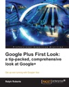 Google Plus First Look A Tip-packed Comprehensive Look At Google