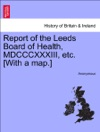 Report Of The Leeds Board Of Health MDCCCXXXIII Etc With A Map