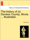 The History Of Jo Daviess County Illinois  Illustrated