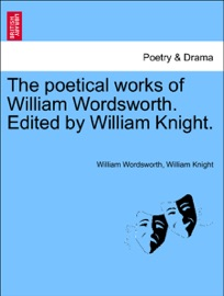 DOWNLOAD OF THE POETICAL WORKS OF WILLIAM WORDSWORTH. EDITED BY WILLIAM KNIGHT. VOLUME SECOND. PDF EBOOK