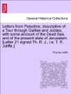 Letters From Palestine Descriptive Of A Tour Through Galilee And Juda With Some Account Of The Dead Sea And Of The Present State Of Jerusalem Letter 21 Signed Th R J Ie T R Joliffe Vol II New Edition