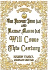The Prophet Jesus As And Hazrat Mahdi As Will Come This Century