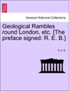 Geological Rambles Round London Etc The Preface Signed R E B