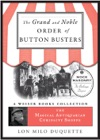 The Grand And Noble Order Of Button Busters A Side Degree For The Use Of Secret Societies The Object Of Which Is To Revive Interest In The Meetings Increase The Attendance And Furnish Entertainment For The Members