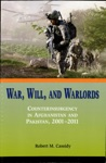 War Will And Warlords Counterinsurgency In Afghanistan And Pakistan 2001-2011