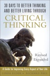 30 Days To Better Thinking And Better Living Through Critical Thinking A Guide For Improving Every Aspect Of Your Life Revised And Expanded