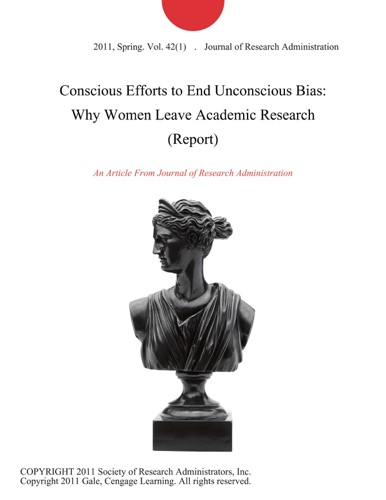 Conscious Efforts to End Unconscious Bias Why Women Leave Academic Research Report