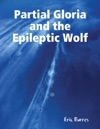 Partial Gloria And The Epileptic Wolf