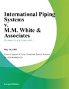 International Piping Systems V MM White  Associates