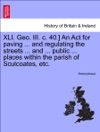 XLI Geo III C 40 An Act For Paving  And Regulating The Streets  And  Public  Places Within The Parish Of Sculcoates Etc