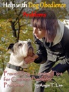 Help With Dog Obedience Problems--Proven Dog Training Tips For Common Behavior Problems