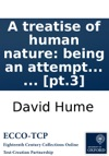 A Treatise Of Human Nature Being An Attempt To Introduce The Experimental Method Of Reasoning Into Moral Subjects  Pt3