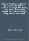 Classic Western Sampler 3 12 Books By 12 Different Authors In A Single File Brand Grey Raine Bower Ellis Wister Fox Garland Hough King Seltzer And White