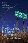 The Drug War In Mexico Confronting A Shared Threat