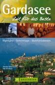 Reiseführer Gardasee - Zeit für das Beste: Highlights - Geheimtipps - Wohlfühladressen