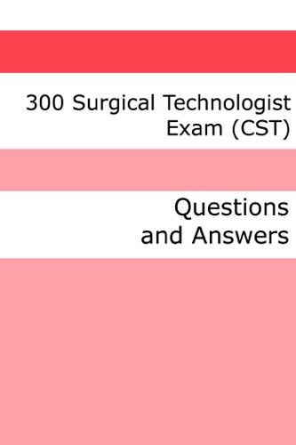 300 Surgical Technologist Exam CST Questions and Answers