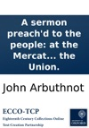 A Sermon Preachd To The People At The Mercat Cross Of Edinburgh On The Subject Of The Union