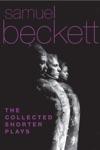 The Collected Shorter Plays Of Samuel Beckett