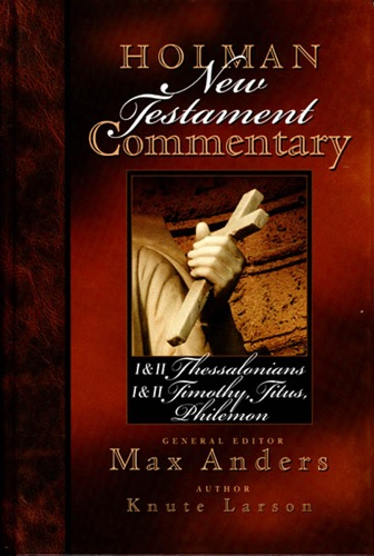 Holman New Testament Commentary - I  II Thessalonians I  II Timothy Titus Philemon