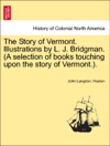 The Story Of Vermont Illustrations By L J Bridgman A Selection Of Books Touching Upon The Story Of Vermont