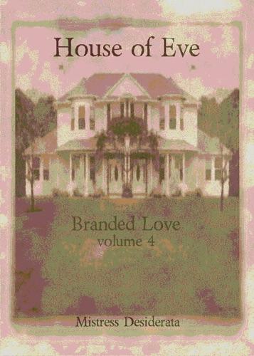 Branded Love House of Eve Volume 4