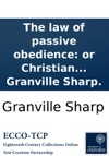 The Law Of Passive Obedience Or Christian Submission To Personal Injuries  By Granville Sharp