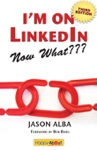 Im On LinkedIn--Now What Third Edition