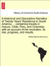 A Historical And Descriptive Narrative Of Twenty Years Residence In South America  Containing Travels In Arauco Chile Peru And Columbia With An Account Of The Revolution Its Rise Progress And Results VOL III