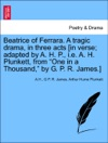 Beatrice Of Ferrara A Tragic Drama In Three Acts In Verse Adapted By A H P Ie A H Plunkett From One In A Thousand By G P R James