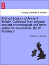A Short History Of Ancient Britain Collected From Original Ancient Chronological And Other Authentic Documents By W Robinson