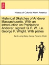 Historical Sketches Of Andover Massachusetts With An Introduction On Prehistoric Andover Signed G F W Ie George F Wright With Plates