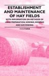 Establishment And Maintenance Of Hay Fields - With Information On Methods Of Land Preparation Sowing Mowing And Hay-Making