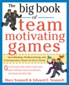 The Big Book Of Team-Motivating Games Spirit-Building Problem-Solving And Communication Games For Every Group