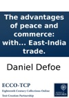 The Advantages Of Peace And Commerce With Some Remarks On The East-India Trade