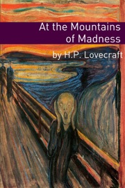 AT THE MOUNTAINS OF MADNESS (ANNOTATED WITH CRITICAL ESSAY AND H.P. LOVECRAFT BIOGRAPHY)