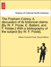 The Popham Colony A Discussion Of Its Historical Claims By W F Poole E Ballard And F Kidder With A Bibliography Of The Subject By W F Poole