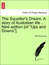 The Squatters Dream A Story Of Australian Life  New Edition Of Ups And Downs
