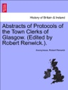 Abstracts Of Protocols Of The Town Clerks Of Glasgow Edited By Robert Renwick Vol II